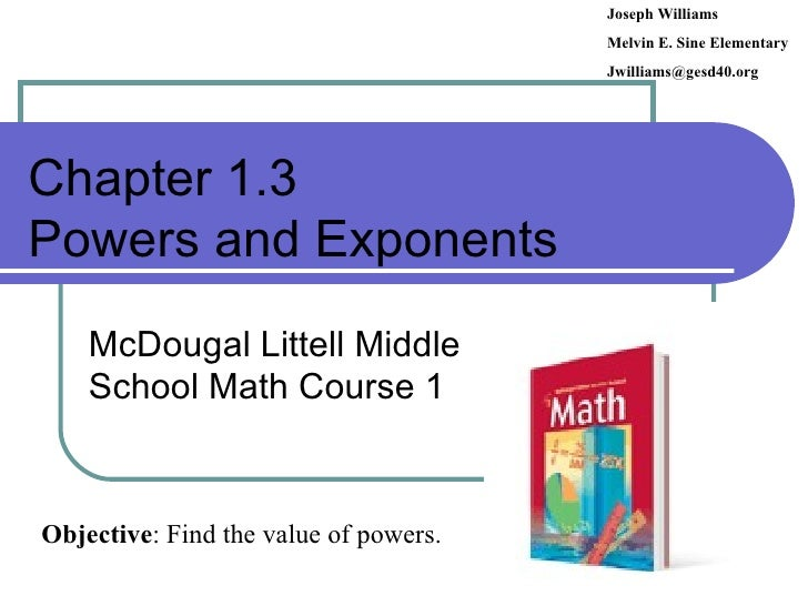 Chapter 1.3 Powers and Exponents McDougal Littell Middle School Math Course 1 Joseph Williams Melvin E. Sine Elementary [e...