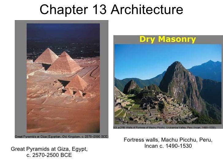 Chapter 13 Architecture Great Pyramids at Giza, Egypt, c. 2570-2500 BCE Fortress walls, Machu Picchu, Peru, Incan c. 1490-...