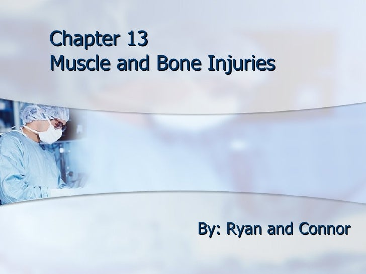 Chapter 13 Muscle and Bone Injuries By: Ryan and Connor