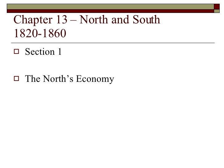 Chapter 13 – North and South 1820-1860 <ul><li>Section 1 </li></ul><ul><li>The North's Economy </li></ul>