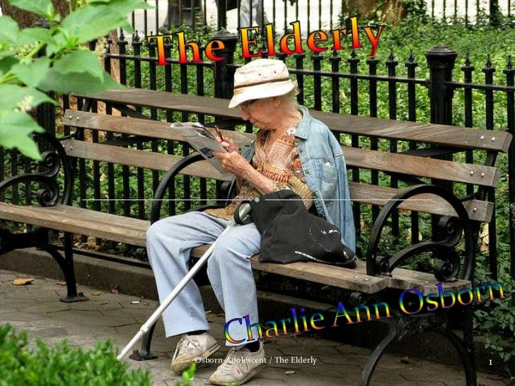 The Elderly<br />Charlie Ann Osborn <br />1<br />Osborn-Adolescent / The Elderly<br />