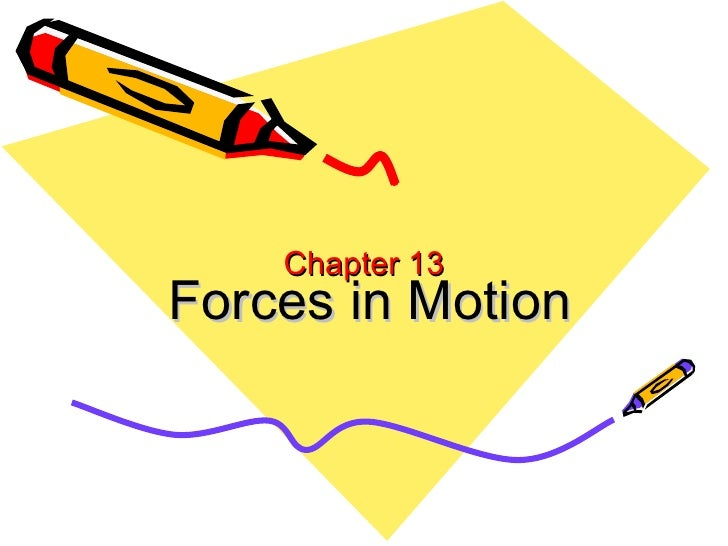 Chapter 13 Forces in Motion