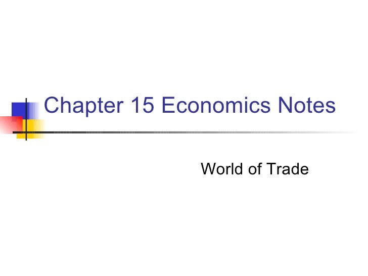 Chapter 15 Economics Notes World of Trade