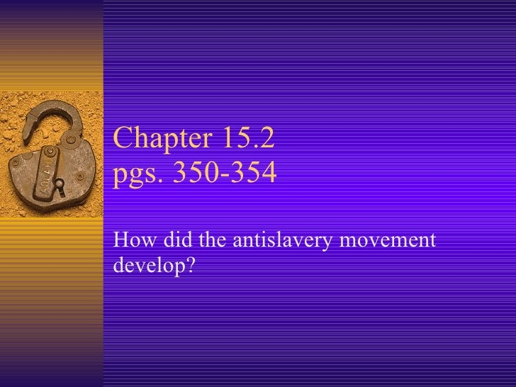 Chapter 15.2 pgs. 350-354 How did the antislavery movement develop?