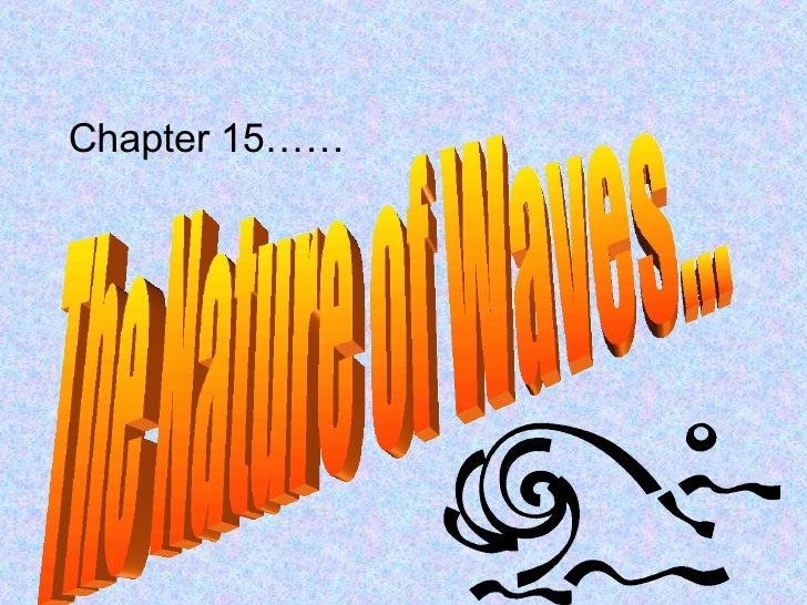 Chapter 15…… The Nature of Waves...