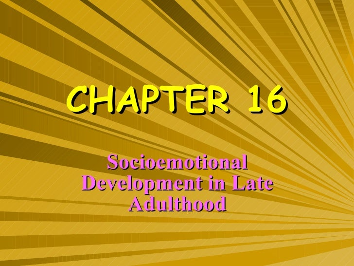 CHAPTER 16 Socioemotional Development in Late Adulthood
