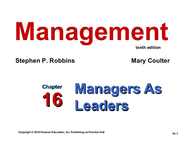 Copyright © 2010 Pearson Education, Inc. Publishing as Prentice Hall 16–1 Managers AsManagers As LeadersLeaders ChapterCha...