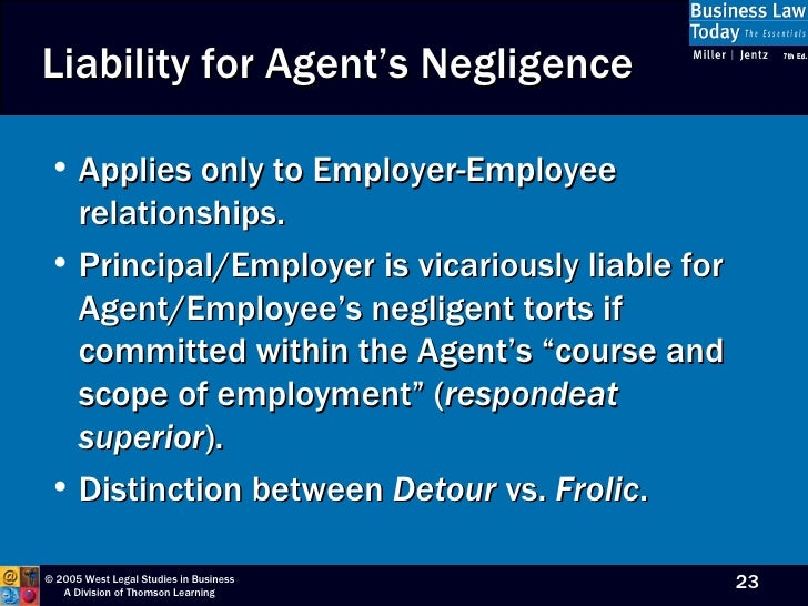 respondeat superior Doctrine of respondeat superior is a legal doctrine that is commonly used in tort this principle makes an employer or principal legally responsible for the wrongful acts done by an employee or.