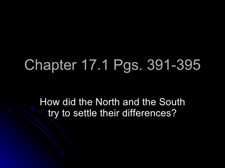 Chapter 17.1 Pgs. 391-395 How did the North and the South try to settle their differences?