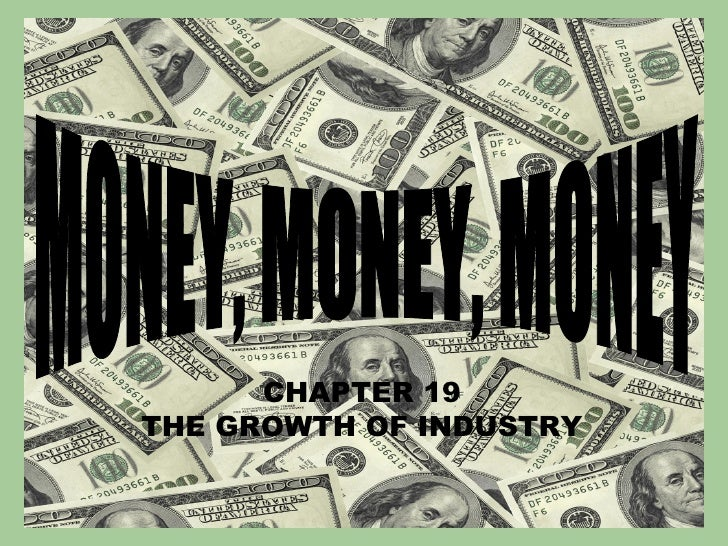 MONEY, MONEY, MONEY CHAPTER 19 THE GROWTH OF INDUSTRY