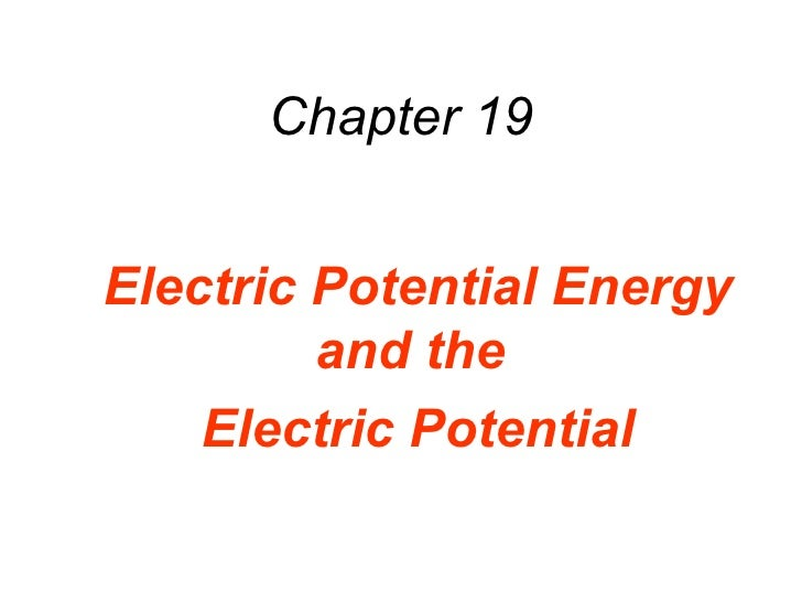 Chapter 19 Electric Potential Energy and the  Electric Potential