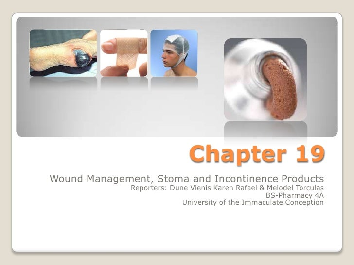 Chapter 19<br />Wound Management, Stoma and Incontinence Products<br />Reporters: Dune Vienis Karen Rafael& MelodelTorcula...