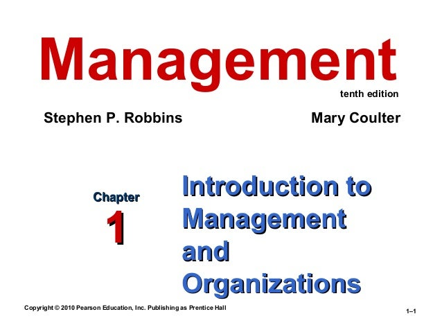 Copyright © 2010 Pearson Education, Inc. Publishing as Prentice Hall 1–1 Introduction toIntroduction to ManagementManageme...