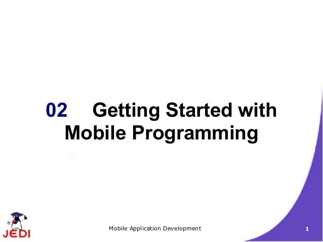 02 Getting Started with  Mobile Programming      Mobile Application Development   1