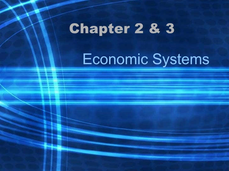 Chapter 2 & 3 Economic Systems