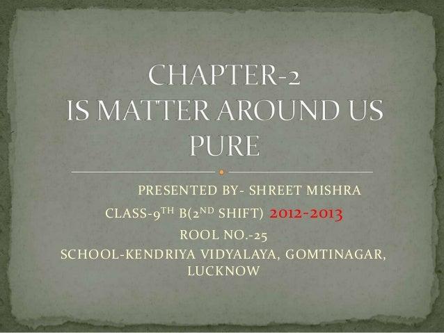 PRESENTED BY- SHREET MISHRA CLASS-9 TH B(2 ND SHIFT)  2012-2013  ROOL NO.-25 SCHOOL-KENDRIYA VIDYALAYA, GOMTINAGAR, LUCKNO...