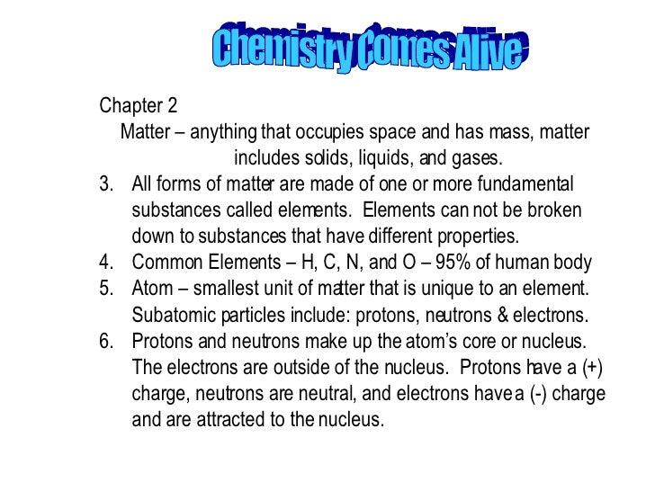 <ul><li>Chapter 2  </li></ul><ul><li>Matter – anything that occupies space and has mass, matter includes solids, liquids, ...