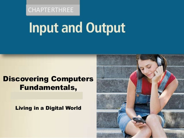 CHAPTERTHREE  Discovering Computers Fundamentals, 2011 Edition Living in a Digital World