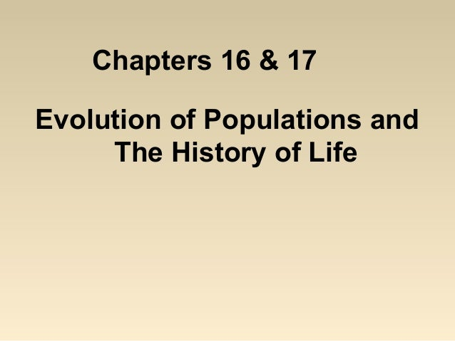 Chapters 16 & 17 Evolution of Populations and The History of Life