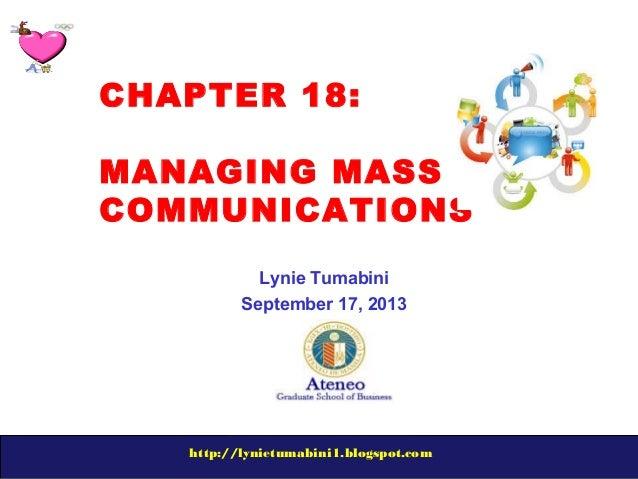 http://lynietumabini1.blogspot.com CHAPTER 18: MANAGING MASS COMMUNICATIONS Lynie Tumabini September 17, 2013
