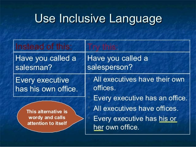 inclusive language Tips for using inclusive,  gender neutral language the need for inclusive language arises because according to widely accepted norms of current usage,.