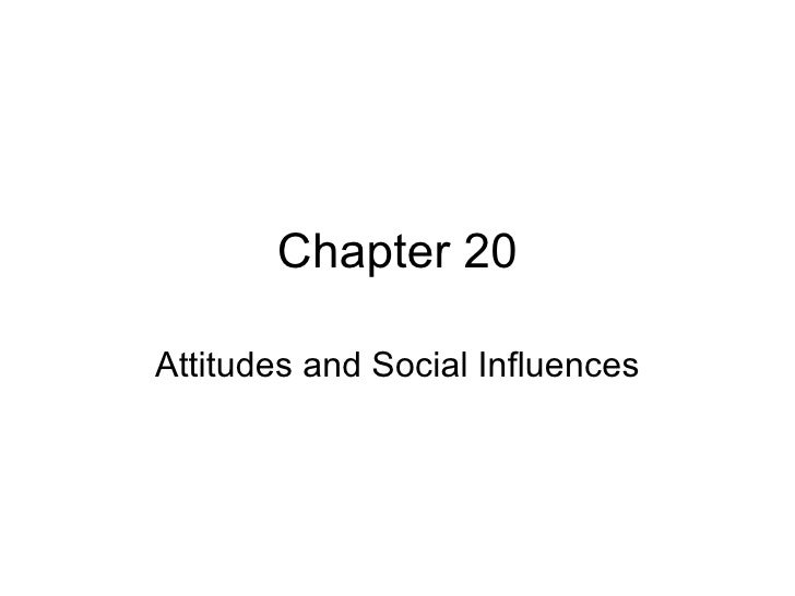 Chapter 20 Attitudes and Social Influences