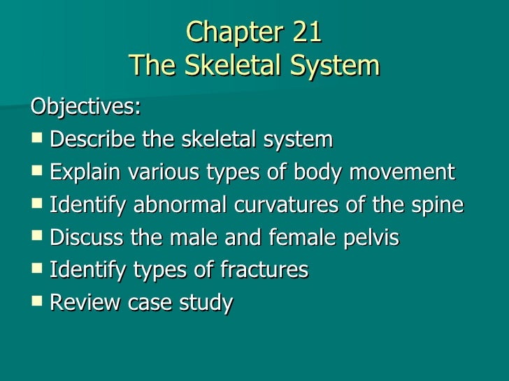 Chapter 21 The Skeletal System <ul><li>Objectives: </li></ul><ul><li>Describe the skeletal system </li></ul><ul><li>Explai...