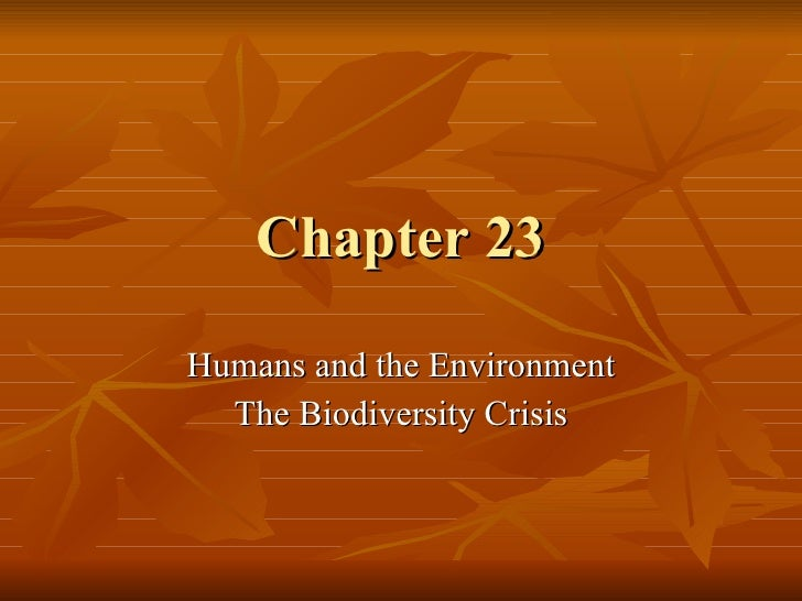 Chapter 23 Humans and the Environment The Biodiversity Crisis