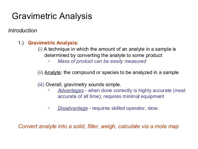Gravimetric Analysis Introduction 1.) Gravimetric Analysis: (i) A technique in which the amount of an analyte in a sample ...