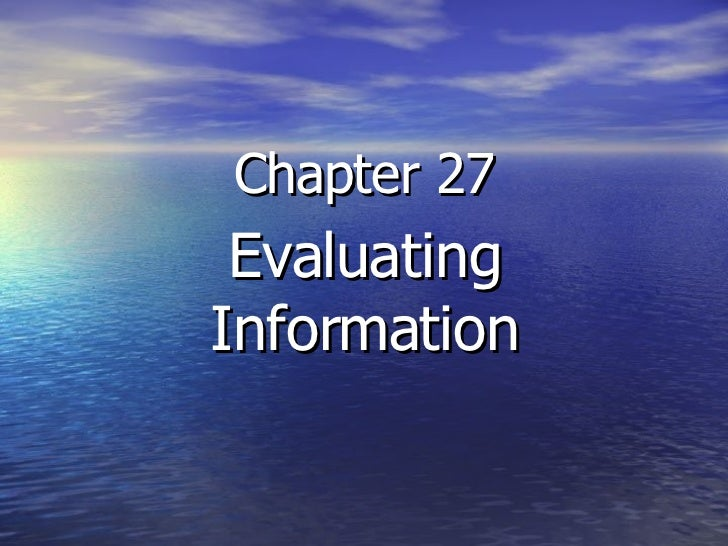 Chapter 27 Evaluating Information
