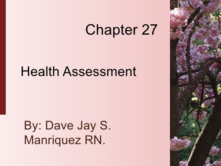 Chapter 27 Health Assessment By: Dave Jay S. Manriquez RN.