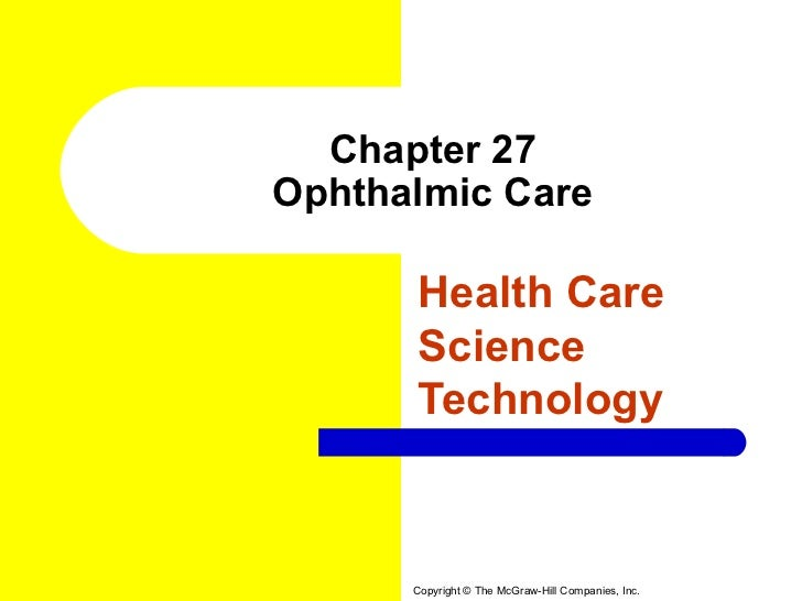 Chapter 27Ophthalmic Care      Health Care      Science      Technology      Copyright © The McGraw-Hill Companies, Inc.