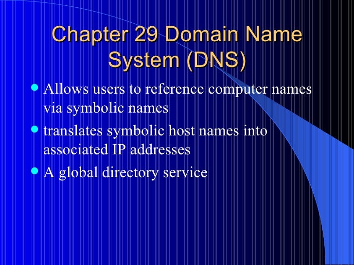 Chapter 29 Domain Name System  (DNS) <ul><li>Allows users to reference computer names via symbolic names  </li></ul><ul><l...