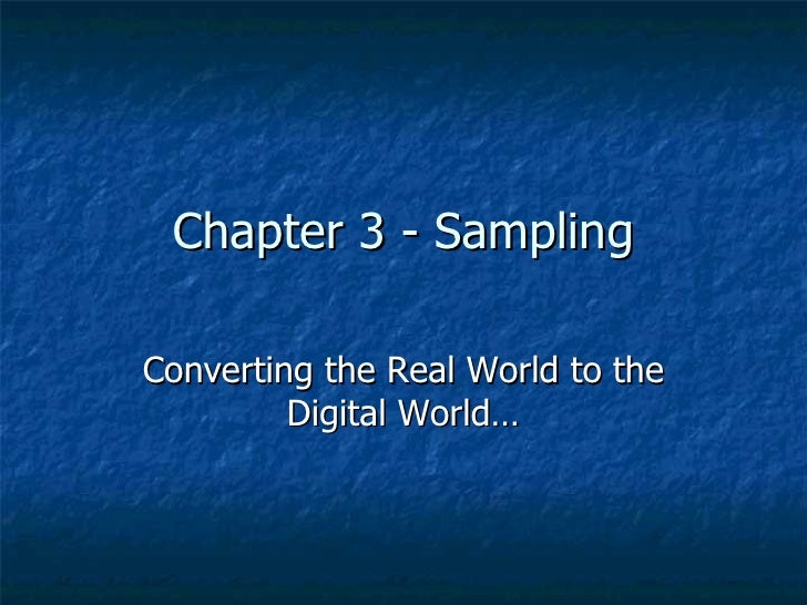Chapter 3 - Sampling Converting the Real World to the Digital World…