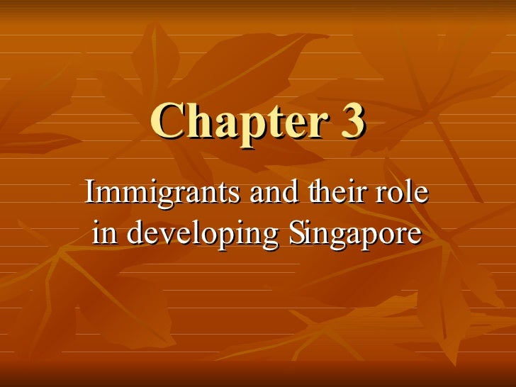 Chapter 3 Immigrants and their role in developing Singapore