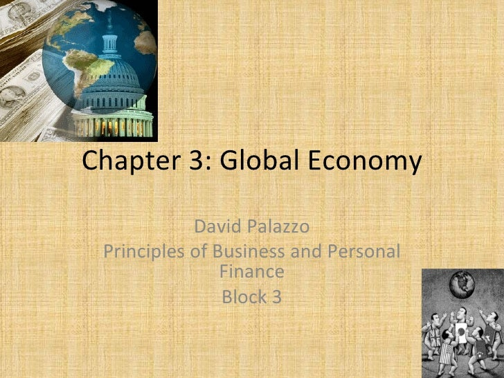 Chapter 3: Global Economy David Palazzo Principles of Business and Personal Finance Block 3