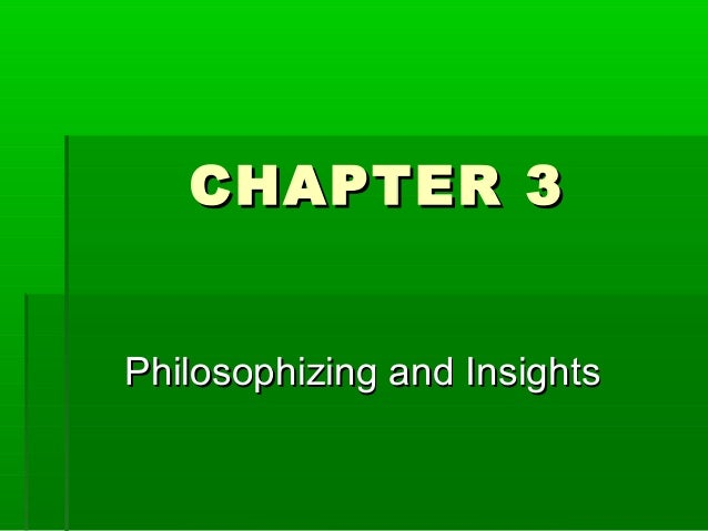 CHAPTER 3 Philosophizing and Insights