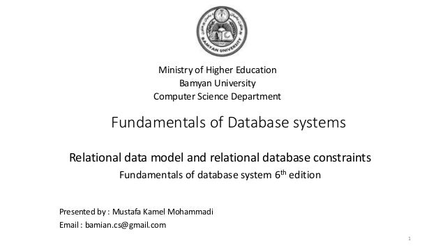 Fundamentals of Database systems Ministry of Higher Education Bamyan University Computer Science Department 1 Presented by...
