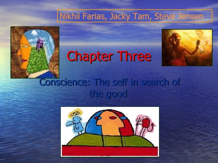 Chapter Three Conscience: The self in search of the good   Nikhil Farias, Jacky Tam, Steve Jensen