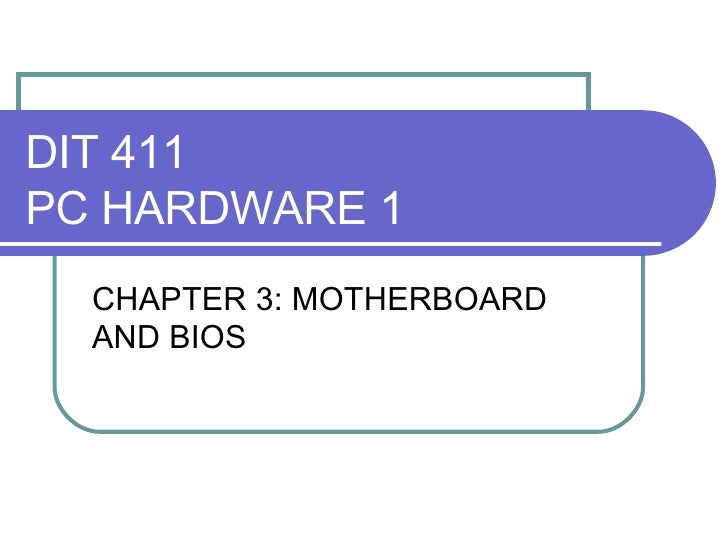 DIT 411 PC HARDWARE 1 CHAPTER 3: MOTHERBOARD AND BIOS