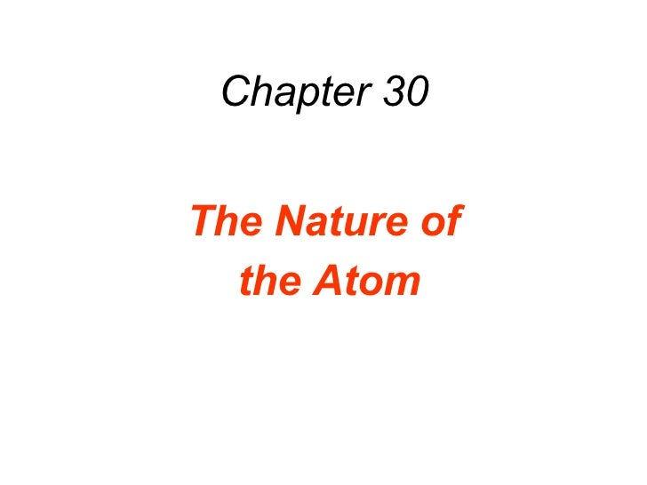 Chapter 30 The Nature of  the Atom