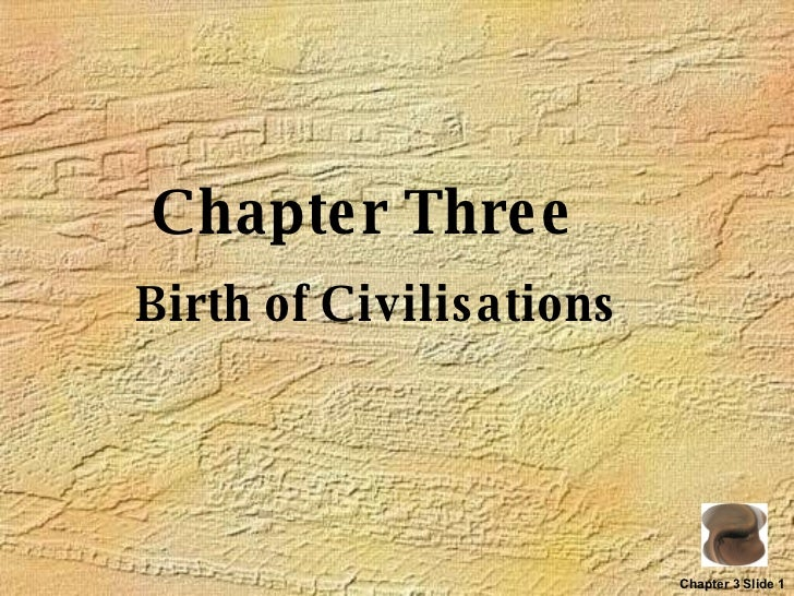 Chapter Three Birth of Civilisations Chapter 3 Slide 1