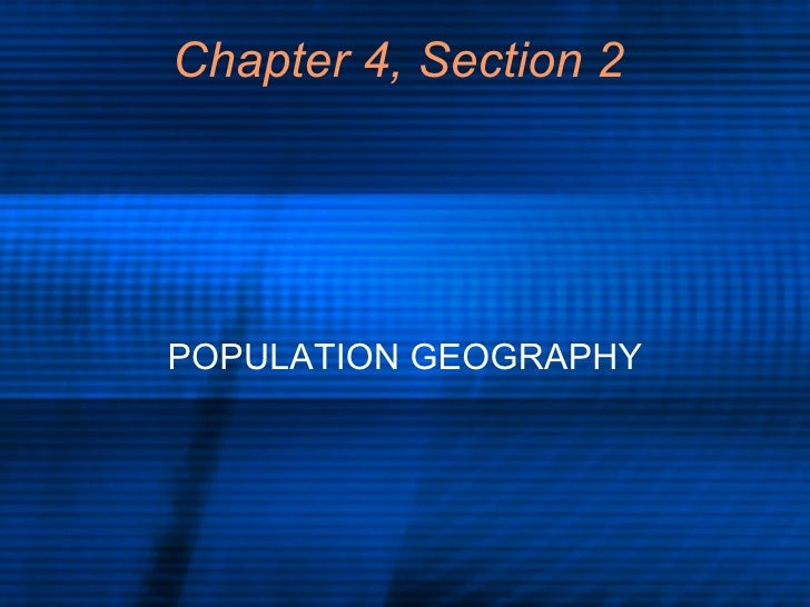 Chapter 4, Section 2 POPULATION GEOGRAPHY