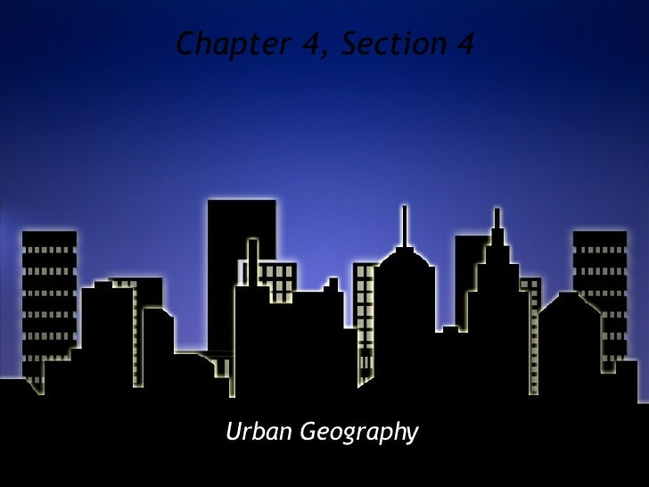 Chapter 4, Section 4 Urban Geography