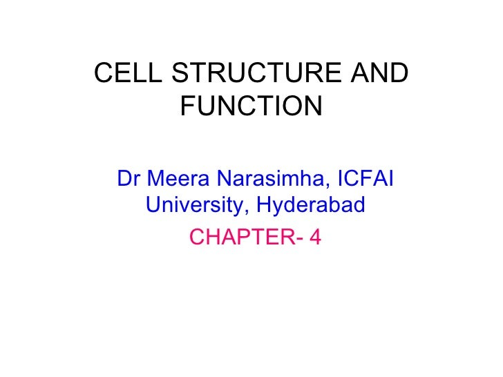 CELL STRUCTURE AND FUNCTION Dr Meera Narasimha, ICFAI University, Hyderabad CHAPTER- 4
