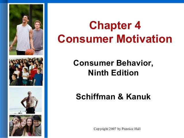 Chapter 4 Consumer Motivation Consumer Behavior, Ninth Edition Schiffman & Kanuk  Copyright 2007 by Prentice Hall