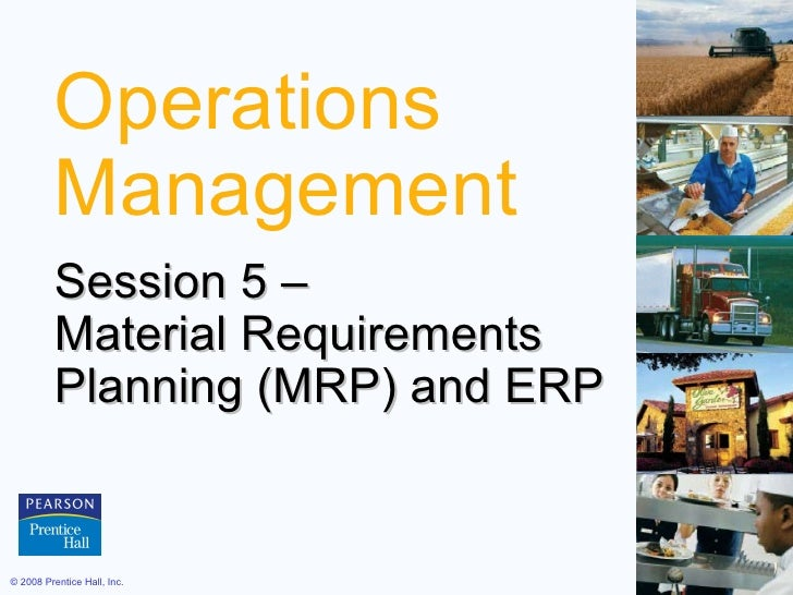 Operations Management Session 5 –  Material Requirements  Planning (MRP) and ERP