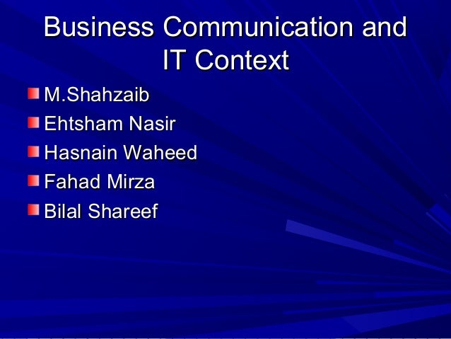 Business Communication andBusiness Communication and IT ContextIT Context M.ShahzaibM.Shahzaib Ehtsham NasirEhtsham Nasir ...