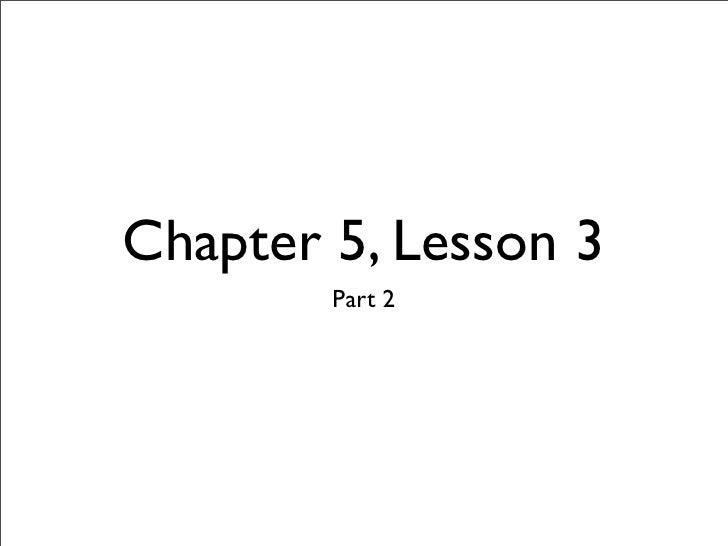Chapter 5, Lesson 3         Part 2