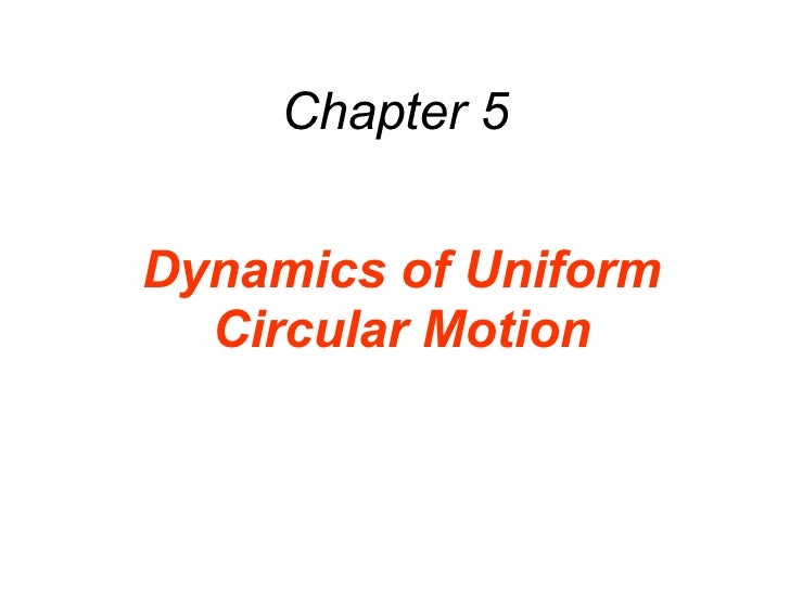 Chapter 5 Dynamics of Uniform Circular Motion